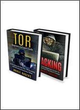 Tor: 2 In 1 Beginners Guidebook: Beginners To Expert Guide To Accessing The Dark Net And Hacking The Ultimate Beginner's Guide