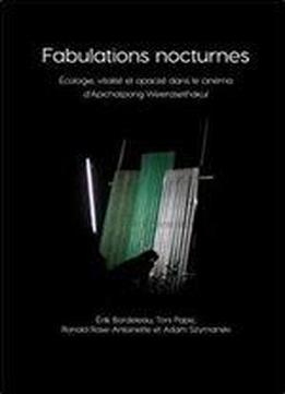 Fabulations Nocturnes: Ecologie, Vitalite Et Opacite Dans Le Cinema D'apichatpong Weerasethakul (immediations) (french Edition)
