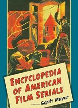 Encyclopedia Of American Film Serials