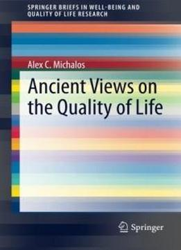 Ancient Views On The Quality Of Life (springerbriefs In Well-being And Quality Of Life Research)