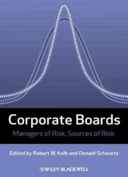 Corporate Boards: Managers Of Risk, Sources Of Risk (loyola University Series On Risk Management)