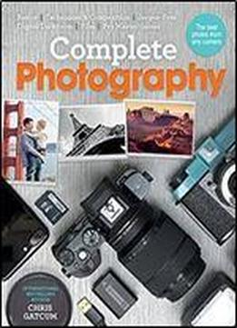 Complete Photography: Understand Cameras To Take, Edit And Share Better Photos,1 Edition