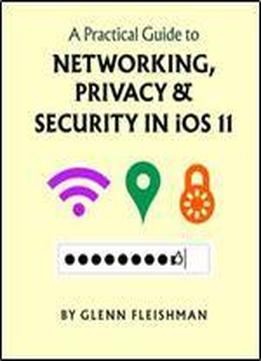 Take Control Of A Practical Guide To Networking Privacy & Security Ios 11 (full)