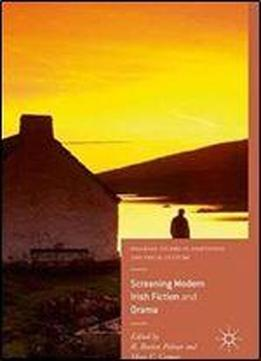 Screening Modern Irish Fiction And Drama (palgrave Studies In Adaptation And Visual Culture)