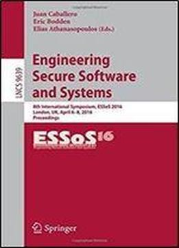 Engineering Secure Software And Systems: 8th International Symposium, Essos 2016, London, Uk, April 6-8, 2016. Proceedings (lecture Notes In Computer Science)