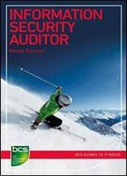 Information Security Auditor (bcs Guides To It Roles)