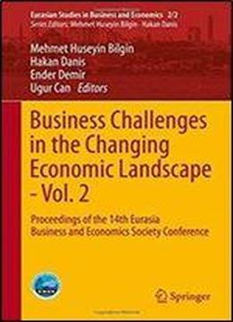 Business Challenges In The Changing Economic Landscape - Vol. 2: Proceedings Of The 14th Eurasia Business And Economics Society Conference (eurasian Studies In Business And Economics)