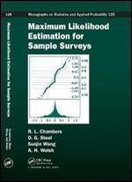 Maximum Likelihood Estimation For Sample Surveys (chapman & Hall/crc Monographs On Statistics & Applied Probability)