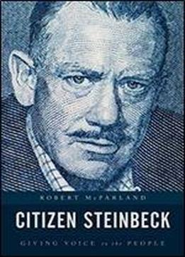Citizen Steinbeck: Giving Voice To The People (contemporary American Literature)