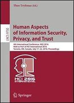 Human Aspects Of Information Security, Privacy, And Trust: 4th International Conference, Has 2016, Held As Part Of Hci International 2016, Toronto, ... (lecture Notes In Computer Science)