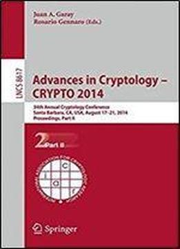 Advances In Cryptology Crypto 2014: 34th Annual Cryptology Conference, Santa Barbara, Ca, Usa, August 17-21, 2014, Proceedings, Part Ii (lecture Notes In Computer Science)