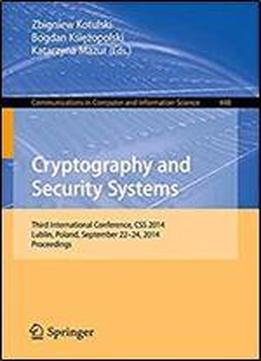 Cryptography And Security Systems: Third International Conference, Css 2014, Lublin, Poland, September 22-24, 2014. Proceedings (communications In Computer And Information Science)
