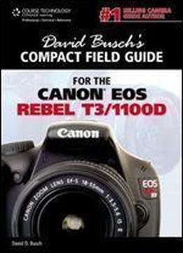 David Busch's Compact Field Guide For The Canon Eos Rebel T3/1100d (david Busch's Digital Photography Guides)