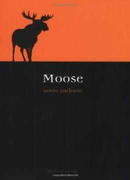Moose (reaktion Books - Animal)