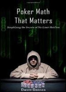 Poker Math That Matters: Simplifying The Secrets Of No-limit Hold'em 1st Edition