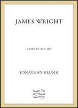 James Wright: A Life In Poetry