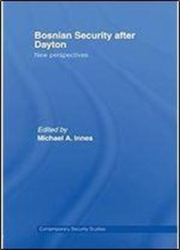 Bosnian Security After Dayton: New Perspectives (contemporary Security Studies)