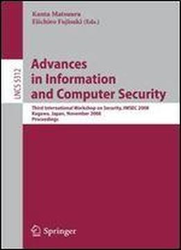 Advances In Information And Computer Security: Third International Workshop On Security, Iwsec 2008, Kagawa, Japan, November 25-27, 2008. Proceedings (lecture Notes In Computer Science)