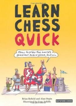Learn Chess Quick: How To Play The World's Greatest Board Game, And Win (batsford Chess Books)
