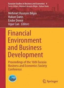 Financial Environment And Business Development: Proceedings Of The 16th Eurasia Business And Economics Society Conference (eurasian Studies In Business And Economics)