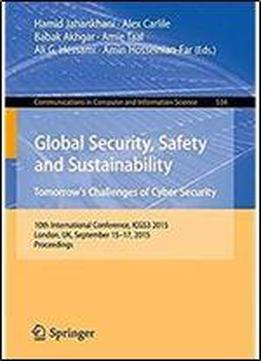 Global Security, Safety And Sustainability: Tomorrows Challenges Of Cyber Security: 10th International Conference, Icgs3 2015, London, Uk, September ... In Computer And Information Science)
