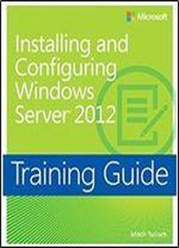 Training Guide: Installing And Configuring Windows Server 2012 (microsoft Press Training Guide)
