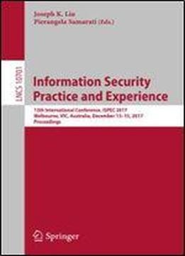 Information Security Practice And Experience: 13th International Conference, Ispec 2017, Melbourne, Vic, Australia, December 1315, 2017, Proceedings (lecture Notes In Computer Science)