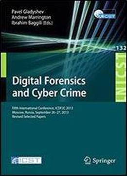 Digital Forensics And Cyber Crime: Fifth International Conference, Icdf2c 2013, Moscow, Russia, September 26-27, 2013, Revised Selected Papers ... And Telecommunications Engineering)