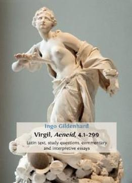 Virgil, Aeneid, 4.1-299: Latin Text, Study Questions, Commentary And Interpretative Essays