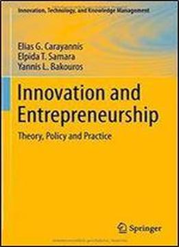 Innovation And Entrepreneurship: Theory, Policy And Practice (innovation, Technology, And Knowledge Management)
