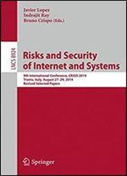 Risks And Security Of Internet And Systems: 9th International Conference, Crisis 2014, Trento, Italy, August 27-29, 2014, Revised Selected Papers (lecture Notes In Computer Science)