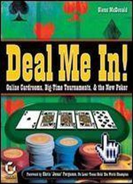 Deal Me In! Online Cardrooms, Big Time Tournaments And The New Poker