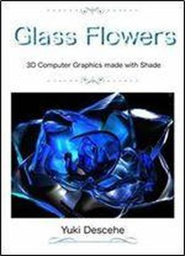 Glass Flowers: 3d Computer Graphics With Shade