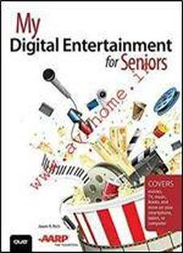 My Digital Entertainment For Seniors (covers Movies, Tv, Music, Books And More On Your Smartphone, Tablet, Or Computer) (my...)