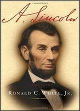 Ronald C. White Jr. - A. Lincoln: A Biography
