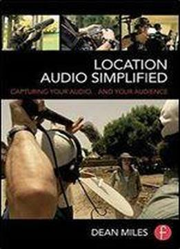Location Audio Simplified: Capturing Your Audio... And Your Audience