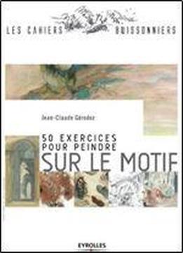 50 Exercices Pour Peindre Sur Le Motif
