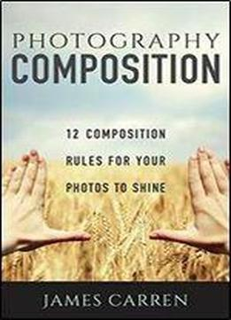 Photography: 12 Photography Composition Rules For Your Photos To Shine