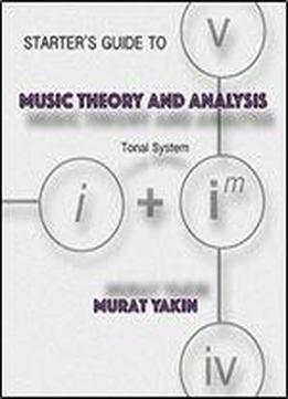 Starter's Guide To Music Theory And Analysis: Tonal System