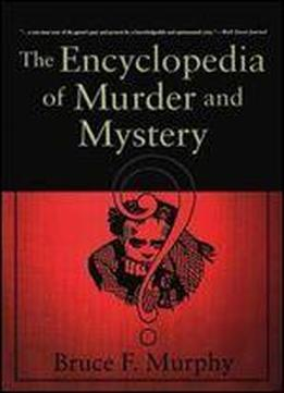 Bruce Murphy - The Encyclopedia Of Murder And Mystery