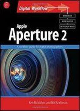 Apple Aperture 2: A Workflow Guide For Digital Photographers