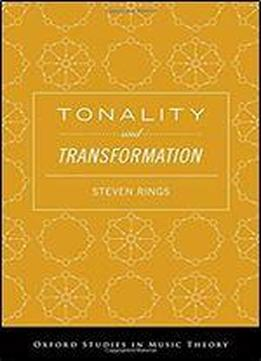 Tonality And Transformation (oxford Studies In Music Theory)