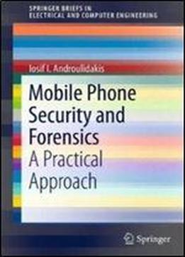 Mobile Phone Security And Forensics: A Practical Approach