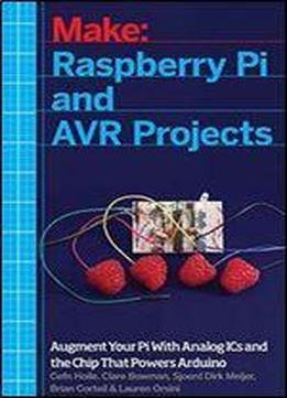 Raspberry Pi And Avr Projects: Augmenting The Pi's Arm With The Atmel Atmega, Ics, And Sensors