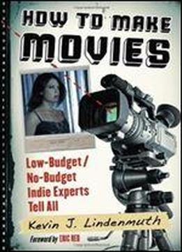 How To Make Movies: Low-budget / No-budget Indie Experts Tell All