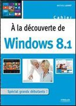 A La Decouverte De Windows 8.1 : Special Grands Debutants !
