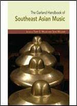 Terry Miller, Sean Williams - The Garland Handbook Of Southeast Asian Music