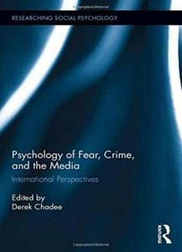 Psychology Of Fear, Crime And The Media: International Perspectives (researching Social Psychology)