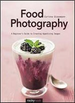Food Photography: Abeginnersguide To Creating Appetizing Images