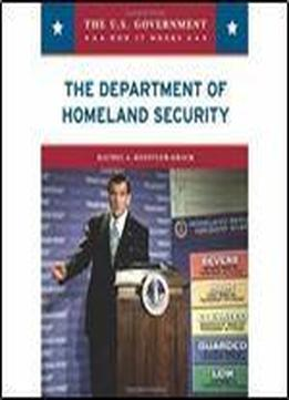 The Department Of Homeland Security (u.s. Government: How It Works)